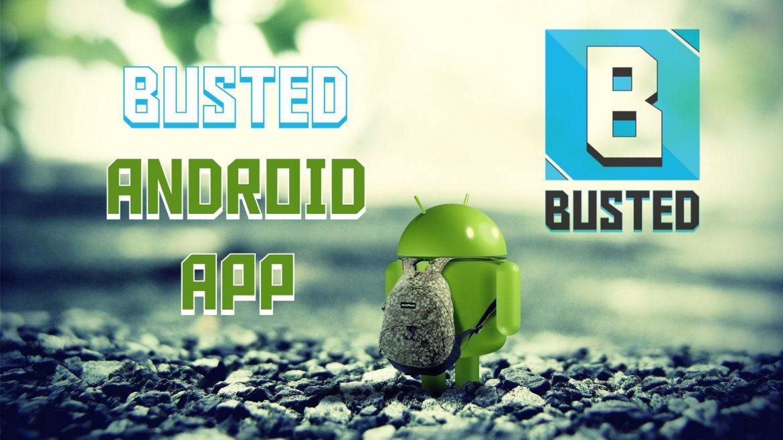 Η Android εφαρμογή του Busted είναι γεγονός (Download Link – Οδηγίες)